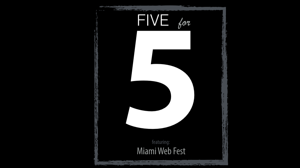 FIVE for 5 | Miami Web Fest